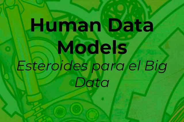Human Data Models-Esteroides para el Big Data