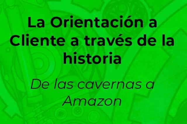 La Orientación a Cliente a través de la historia-De las cavernas a Amazon