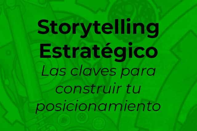 Storytelling estratégico-Las claves para construir tu posicionamiento